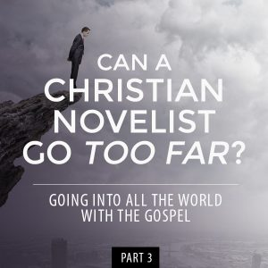 Can a Christian Novelist Go Too Far? // Going into All the World with the Gospel: Part 3 -- From book editor, John David Kudrick // johndavidkudrick.com #christianwriter #christianbook #writing #novelwriting